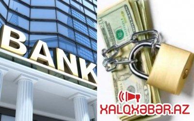 Bu banklarda əmanət və krediti olanların nəzərinə